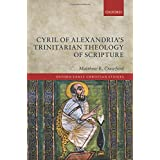 Cyril of Alexandria's Trinitarian Theology of Scripture (Oxford Early Christian Studies)