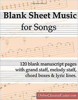 Blank Sheet Music for Songs: 120 blank manuscript pages with grand staff, melody, chord boxes and lyric lines Paperback – November 16, 2016