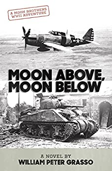 Moon Above, Moon Below (Moon Brothers WWII Adventure Series Book 1) by [Grasso, William Peter]