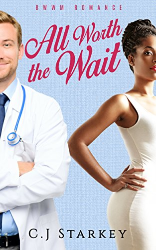 Romance: All Worth the Wait (BWWM Interracial Romance) (Medical Romance Short Stories) (English Edition)