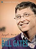 Bill Gates: A Biography: A short guide to the life of Bill Gates