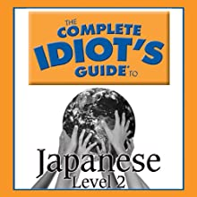 The Complete Idiot's Guide to Japanese, Level 2 Audiobook by  Linguistics Team Narrated by  Linguistics Team