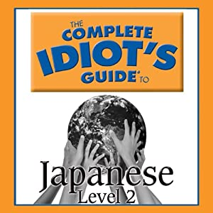 The Complete Idiot's Guide to Japanese, Level 2 Audiobook