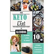 The Keto Diet: To Drink, or not to Drink? A Complete Beginner's Guide to the Top 10 Alcoholic Drinks for Confidence and Weight Loss on the Ketogenic Diet.