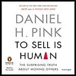 To Sell Is Human: The Surprising Truth about Moving Others | Daniel H. Pink