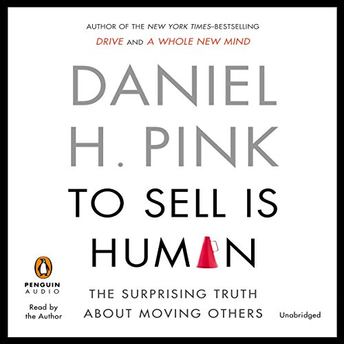 To Sell Is Human: The Surprising Truth about Moving Others Audiobook [Free Download by Trial] thumbnail