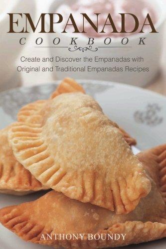 Books : Empanada Cookbook: Create and Discover the Empanadas with Original and Traditional Empanadas Recipes
