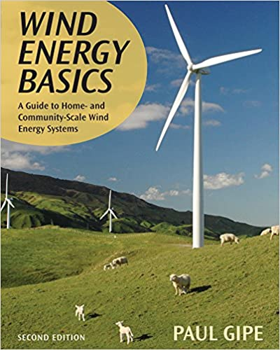 2nd Edition Wind Energy Basics A Guide to Home and Community-Scale Wind-Energy Systems