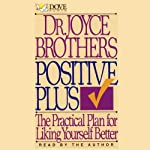 Positive Plus: The Practical Plan for Liking Yourself Better | Dr. Joyce Brothers