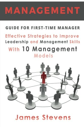 Management Guide for First-Time Manager, Effective Strategies to Improve Leadership and Management Skills with 10 Management Models ebook