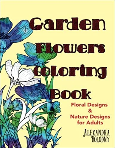 Garden Flowers Coloring Book Floral Designs Nature For Adults Flower Alexandra Holodny