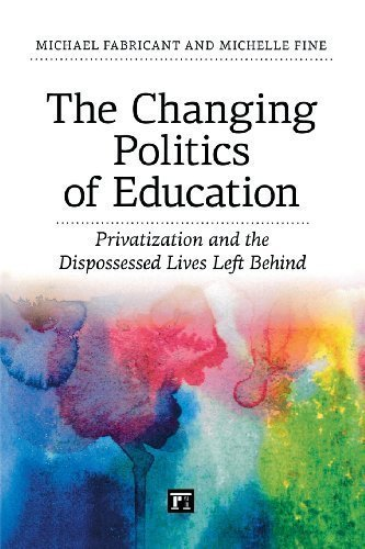 The Changing Politics of Education: Privatization and the Dispossessed Lives Left Behind by Fabricant, Michael Published by Paradigm Publishers (2013) Paperback
