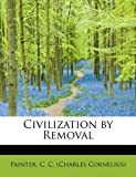 Civilization by Removal, Painter C. C. (Charles Cornelius), 1241650977