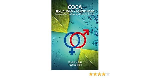 Amazon.com: COCA: SEXUALIDAD Y LONGEVIDAD: Bases científicas para lograr una bioquímica del amor (Spanish Edition) eBook: Kunihiro Seki Ph.D., Yoshito Nishi ...