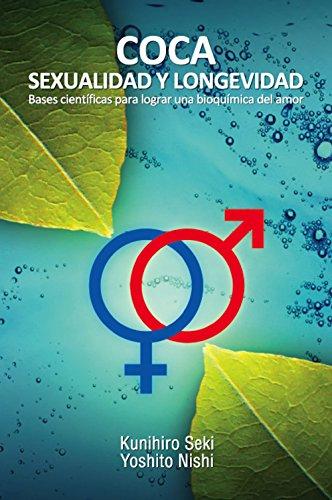 COCA: SEXUALIDAD Y LONGEVIDAD: Bases científicas para lograr una bioquímica del amor (Spanish