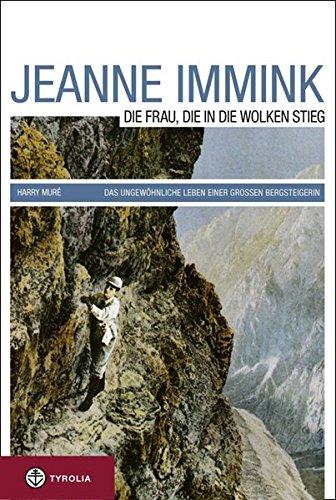 Jeanne Immink: Die Frau, die in die Wolken stieg. Das ungewöhnliche Leben einer großen Bergsteigerin