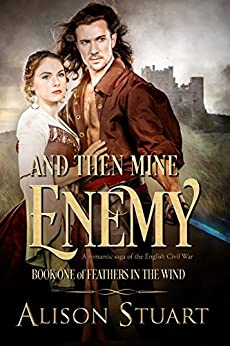 And Then Mine Enemy: A Romantic Saga of the English Civil War (Feathers in the Wind Book 1) by [Stuart, Alison]