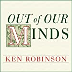 Out of Our Minds: Learning to Be Creative | Ken Robinson