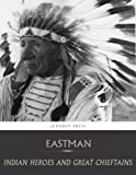 Indian Heroes and Great Chieftains by Charles A. Eastman front cover
