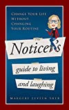The Noticer's Guide To Living And Laughing: Change Your Life Without Changing Your Routine