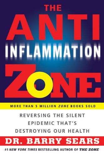 The Anti-Inflammation Zone: Reversing the Silent Epidemic That's Destroying Our Health (The Zone) by Barry Sears