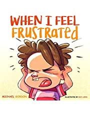 When I Feel Frustrated: (Children's Book About Anger & Frustration Management, Children Books Ages 3 5, Kids, Preschool Books)