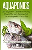 Aquaponics: The Beginners Guide to Growing