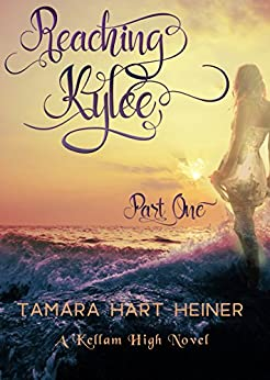 Reaching Kylee: Part 1 (A Kellam High Novel) by [Heiner, Tamara Hart]