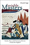 img - for Invisible Masters: Gender, Race, and the Economy of Service in Early New England (Re-Mapping the Transnational: A Dartmouth Series in American Studies) book / textbook / text book