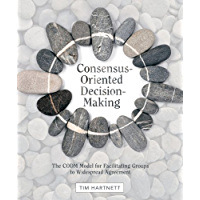 Consensus-Oriented Decision-Making: The CODM Model for Facilitating Groups to Widespread Agreement (English Edition)