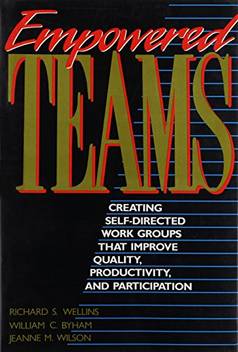 Empowered Teams: Creating Self-Directed Work Groups That Improve Quality, Productivity, and Participation (Jossey Bass B