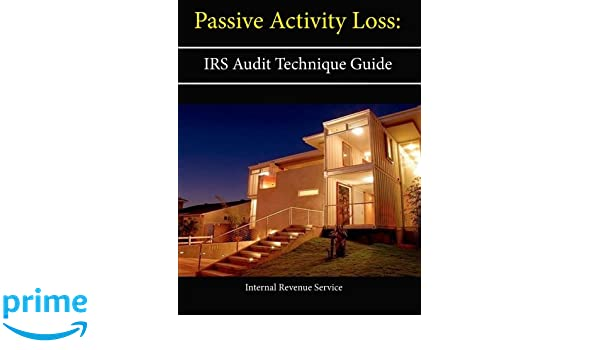 Passive Activity Loss Irs Audit Technique Guide Internal Revenue