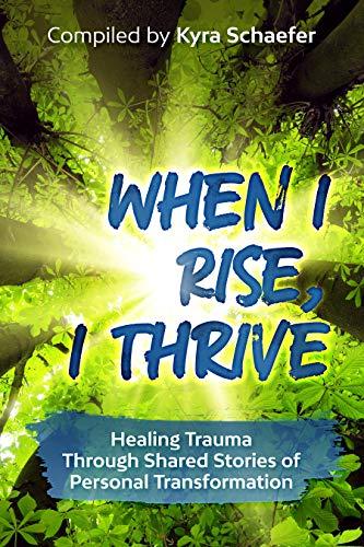 When I Rise, I Thrive: Healing Trauma Through Shared Stories Of Personal Transformation (Linda Ann Brown)