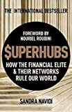 The Superhubs: How the Financial Elite and Their Networks Rule Our World