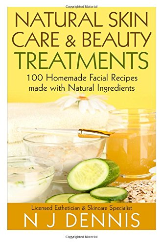 Books : Natural Skin Care and Beauty Treatments: 100 Homeade Facial Recipes Made with Natural Ingredients