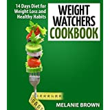 Weight Watchers Cookbook: 14 Days Diet for Weight Loss and Healthy Habits: (Weight Watchers Cookbook, 14 Days Diet, Weight Watchers Recipes, Weight Watchers 2015, Weight Watchers Diet)