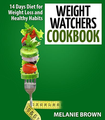 Weight Watchers Cookbook: 14 Days Diet for Weight Loss and Healthy Habits: (Weight Watchers Cookbook, 14 Days Diet, Weight Watchers Recipes, Weight Watchers 2015, Weight Watchers Diet) by Melanie Brown