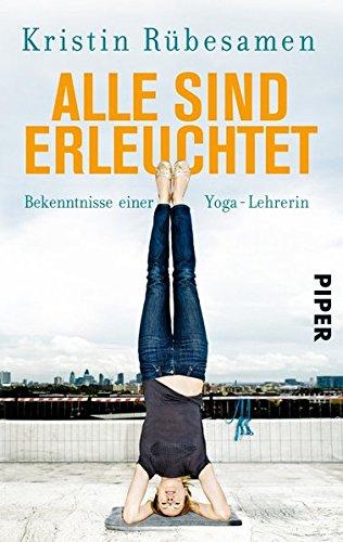 Alle sind erleuchtet: Bekenntnisse einer Yoga-Lehrerin