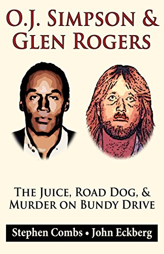 O.J. Simpson & Glenn Rogers: The Juice, Road Dog, & Murder on Bundy Drive by [Combs, Stephen, Eckberg, John]