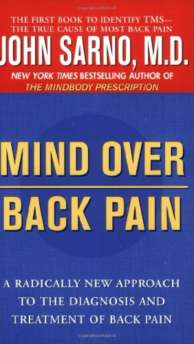 Mind Over Back Pain: A Radically New Approach to the Diagnosis and Treatment of Back Pain
