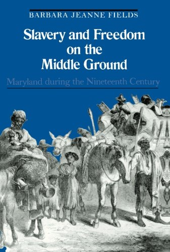 Slavery and Freedom on the Middle Ground: Maryland During the Nineteenth Century (Yale Historical Publications Series)