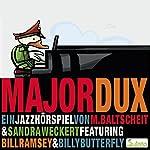 Major Dux. Ein Jazz-Hörspiel | Martin Baltscheit,Sandra Weckert
