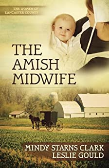 The Amish Midwife (The Women of Lancaster County Book 1) by [Clark, Mindy Starns, Gould, Leslie]