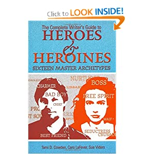 The Complete Writer's Guide to Heroes and Heroines Tami D. Cowden, Caro LaFever and Sue Viders
