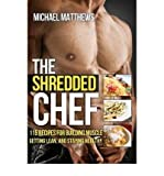 The Shredded Chef: 115 Recipes for Building Muscle, Getting Lean, and Staying Healthy (Paperback) - Common