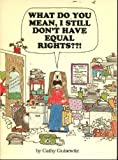 What Do You Mean, I Still Don't Have Equal Rights?, Cathy Guisewite, 0836211588