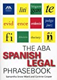 The ABA Spanish Legal Phrasebook, Samantha Snow Ward and Corinne Cooper, 1604429771
