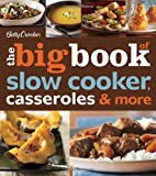 Betty Crocker the Big Book of Slow Cooker, Casseroles and More, Betty Crocker Editors, 0470878401