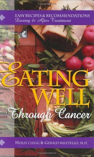 By M.D. Holly Clegg and Gerald Mi Eating Well Through Cancer: Easy Recipes & Recommendations During and After Treatment