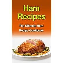 Ham Recipes: The Ultimate Ham Recipe Cookbook